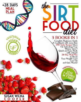 The Sirtfood Diet: 3 Books in 1: Complete Beginners Guide & Cookbook with 250+ Tasty Recipes! Burn Fat Activating Your