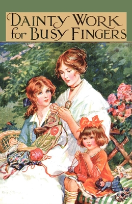 Dainty Work for Busy Fingers - A Book of Needlework, Knitting and Crochet for Girls Cover Image