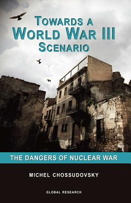 Towards a World War III Scenario: The Dangers of Nuclear War Cover Image