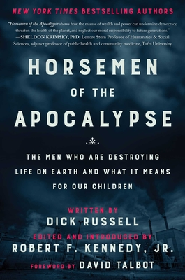 Horsemen of the Apocalypse: The Men Who Are Destroying Life on Earth--And What It Means for Our Children Cover Image