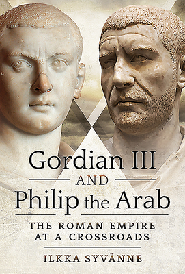 Gordian III and Philip the Arab: The Roman Empire at a Crossroads Cover Image