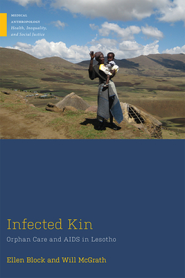Infected Kin: Orphan Care and AIDS in Lesotho (Medical Anthropology) Cover Image
