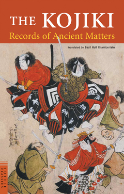 The Kojiki: Records of Ancient Matters (Tuttle Classics of Japanese Literature) Cover Image
