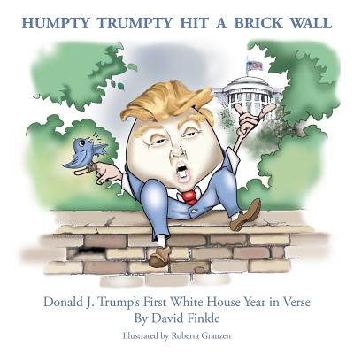 Humpty Trumpty Hit a Brick Wall: Donald J. Trump's First White House Year in Verse Cover Image