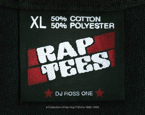 Rap Tees: A Collection of Hip-Hop T-Shirts 1980-1999 Cover Image