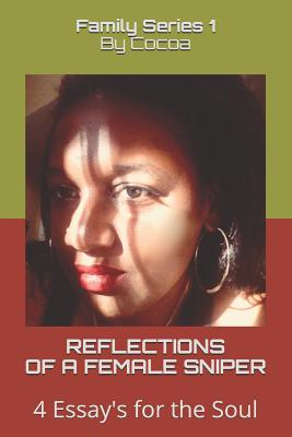 Reflections of a Female Sniper: 4 Essay's for the Soul (Family #1) Cover Image