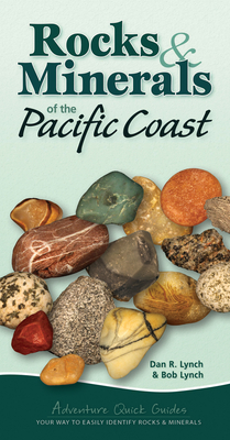 Rocks & Minerals of the Pacific Coast: Your Way to Easily Identify Rocks & Minerals (Adventure Quick Guides) Cover Image