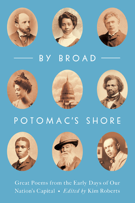 By Broad Potomac's Shore: Great Poems from the Early Days of Our Nation's Capital Cover Image