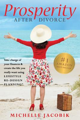 Prosperity After Divorce: Take Charge of Your Finances & Create the Life You Really Want Using LifeStyle Re-Design Planning Cover Image