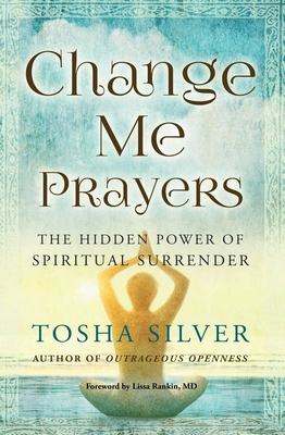 Change Me Prayers: The Hidden Power of Spiritual Surrender Cover Image