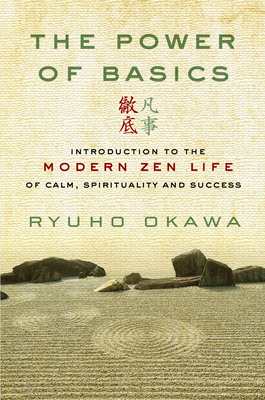 The Power of Basics: Introduction to Modern Zen Life of Calm, Spirituality and Success Cover Image