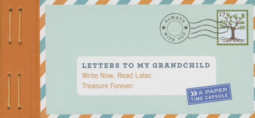 Letters to My Grandchild: Write Now. Read Later. Treasure Forever. (New Grandma Gifts, New Grandparent Gifts, Grandparent Memory Book) Cover Image