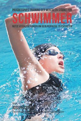 Progressives Training der mentalen Starke fur Schwimmer: Nutze Visualisierungen um dein Potenzial zu entfalten Cover Image