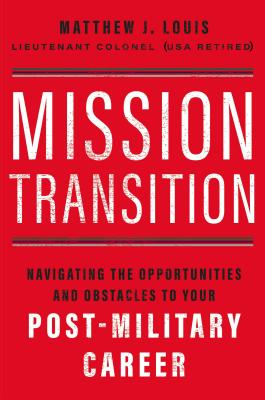 Mission Transition: Navigating the Opportunities and Obstacles to Your Post-Military Career Cover Image