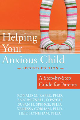 Helping Your Anxious Child: A Step-By-Step Guide for Parents Cover Image