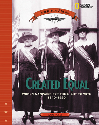 Created Equal (Direct Mail Edition): Women Campaign for the Right to Vote 1840 - 1920 (Crossroads America) Cover Image