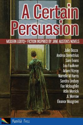 A Certain Persuasion: Modern Lgbtq+ Fiction Inspired by Jane Austen's Novels Cover Image