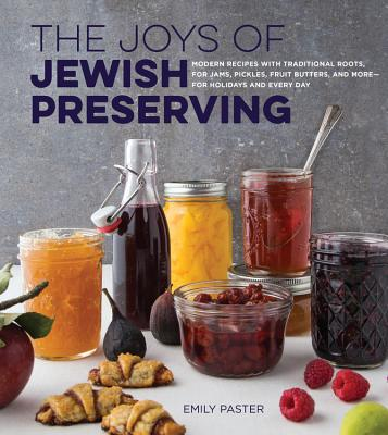 The Joys of Jewish Preserving: Modern Recipes with Traditional Roots, for Jams, Pickles, Fruit Butters, and More--For Holidays and Every Day Cover Image