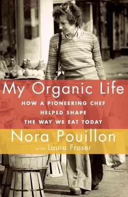 My Organic Life: How a Pioneering Chef Helped Shape the Way We Eat Today Cover Image