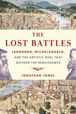 The Lost Battles: Leonardo, Michelangelo, and the Artistic Duel That Defined the Renaissance Cover Image