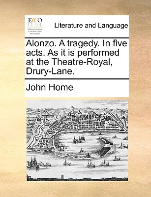 Alonzo. a Tragedy. in Five Acts. as It Is Performed at the Theatre-Royal, Drury-Lane. Cover Image
