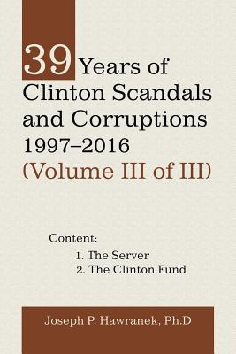39 Years of Clinton Scandals and Corruptions 1997-2016 (Volume Iii of Iii) Cover Image