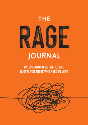 The Rage Journal: Un-spirational Activities and Quotes for Those Who Need to Vent Cover Image