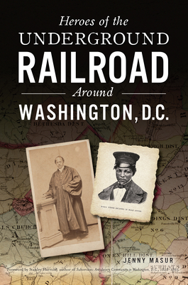 Heroes of the Underground Railroad Around Washington, D.C. (American Heritage) Cover Image