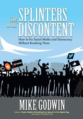 The Splinters of our Discontent: How to Fix Social Media and Democracy Without Breaking Them Cover Image