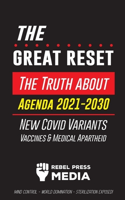 The Great Reset!: The Truth about Agenda 2021-2030, New Covid Variants, Vaccines & Medical Apartheid - Mind Control - World Domination - Cover Image
