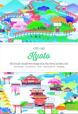 Citix60: Kyoto: 60 Local Creatives Bring You the Best of the City Cover Image
