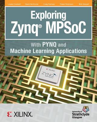 Exploring Zynq MPSoC: With PYNQ and Machine Learning Applications Cover Image