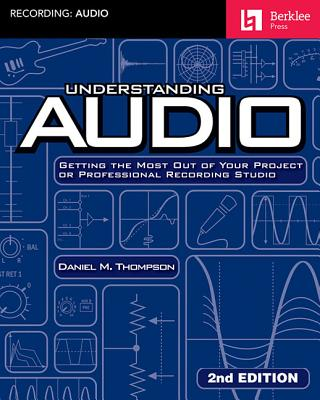 Understanding Audio: Getting the Most Out of Your Project or Professional Recording Studio Cover Image