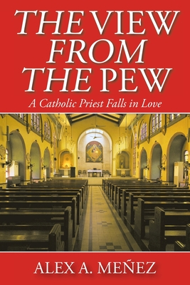 The View from the Pew: A Catholic Priest Falls in Love Cover Image