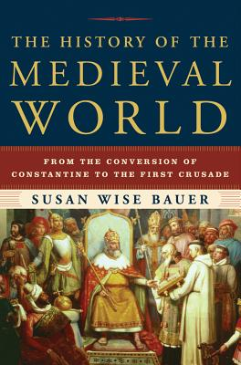 The History of the Medieval World: From the Conversion of Constantine to the First Crusade Cover Image