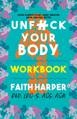 Unfuck Your Body Workbook: Using Science to Reconnect Your Body and Mind to Eat, Sleep, Breathe, Move, and Feel Better Cover Image