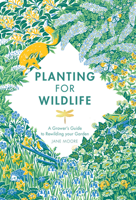 Planting for Wildlife: A Grower's Guide to Rewilding Your Garden Cover Image