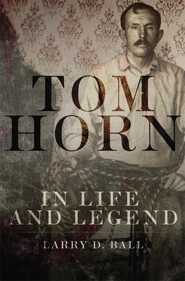 Tom Horn in Life and Legend Cover Image