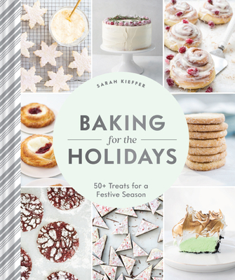Baking for the Holidays: 50+ Treats for a Festive Season Cover Image