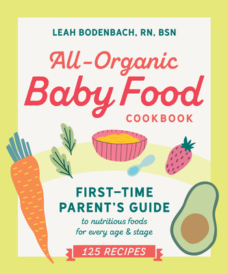 All-Organic Baby Food Cookbook: First Time Parent's Guide to Nutritious Foods for Every Age and Stage Cover Image