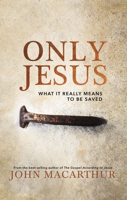 Only Jesus: What It Really Means to Be Saved Cover Image
