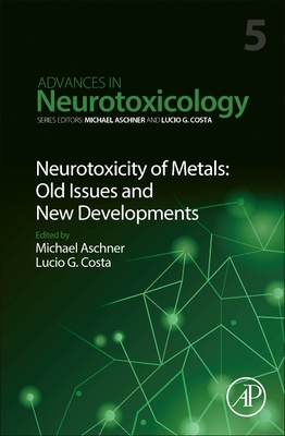 Neurotoxicity of Metals: Old Issues and New Developments, 5 (Advances in Neurotoxicology #5) Cover Image