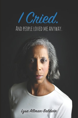 I Cried: And People Loved Me Anyway. Cover Image