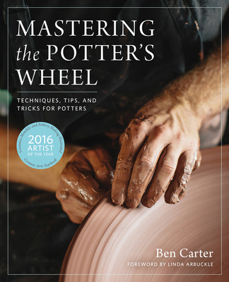 Mastering the Potter's Wheel: Techniques, Tips, and Tricks for Potters (Mastering Ceramics) Cover Image