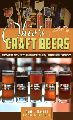 Ohio's Craft Beers: Discovering the Variety, Enjoying the Quality, Relishing the Experience Cover Image