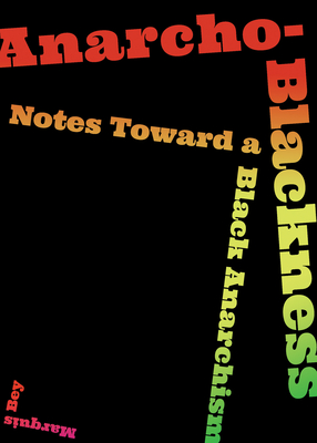 Anarcho-Blackness: Notes Toward a Black Anarchism Cover Image