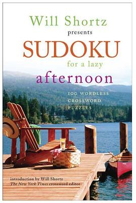 Will Shortz Presents Sudoku for a Lazy Afternoon: 100 Wordless Crossword Puzzles Cover Image