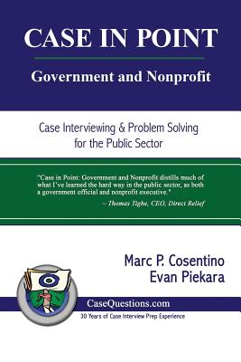 Case in Point: Government and Nonprofit: Case Interview and Strategic Preparation for Consulting Interviews in the Public Sector Cover Image