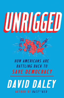 Unrigged: How Americans Are Battling Back to Save Democracy Cover Image