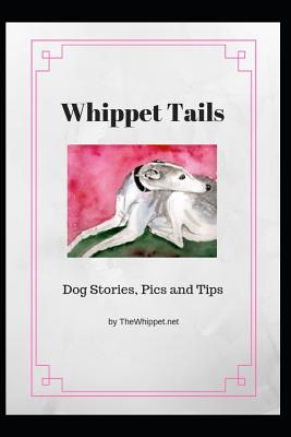 Whippet Tails: Dog Stories, Pics and Tips Cover Image